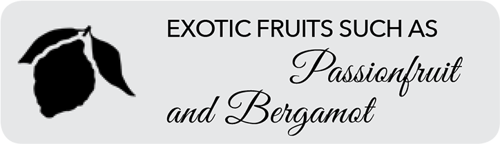 EXOTIC FRUITS SUCH AS Passionfruit and Bergamot