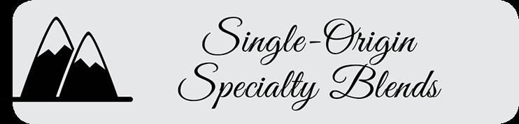 Single-Origin Specialty Blends